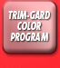 Trim-Gard Color Program